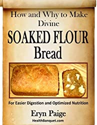 How and Why to Make Divine Soaked Flour Bread - For Easier Digestion and Optimized Nutrition