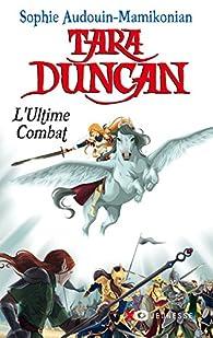 Tara Duncan, tome 12 : L'Ultime Combat par Sophie Audouin-Mamikonian