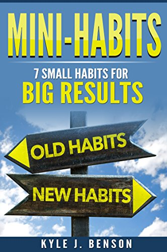 Mini Habits 7 Small Habits For Big Results Kindle Edition By Kyle