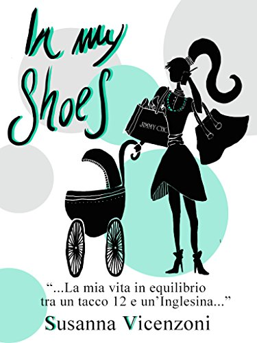 In my shoes: La mia vita in equilibrio tra un tacco 12 e un'inglesina (Italian Edition)