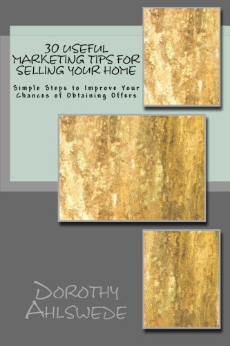 Download 30 Useful Marketing Tips For Selling Your Home: Simple Steps to Improve Your Chances of Obtaining Offers pdf epub