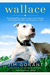 Wallace: The Underdog Who Conquered a Sport, Saved a Marriage, and Championed Pit Bulls--One Flying Disc at a Time by Jim Gorant (2012-08-30) Audio CD