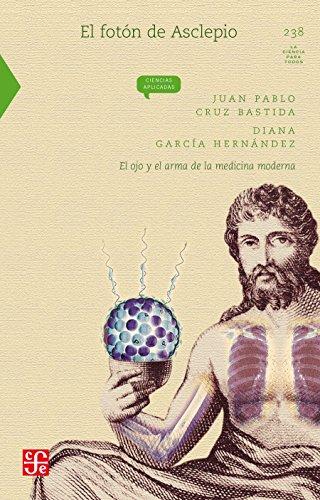 Descargar Libro El Fotón De Asclepio. El Ojo Y El Arma De La Medicina Moderna Juan Pablo Cruz Bastida
