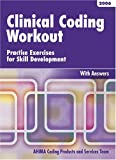 Clinical Coding Workout : Practice Exercises for Skill Development, 2006 edition, with Answers, , 158426148X