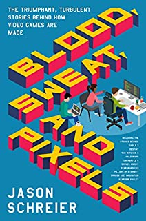 Book Cover: Blood, Sweat, and Pixels: The Triumphant, Turbulent Stories Behind How Video Games Are Made