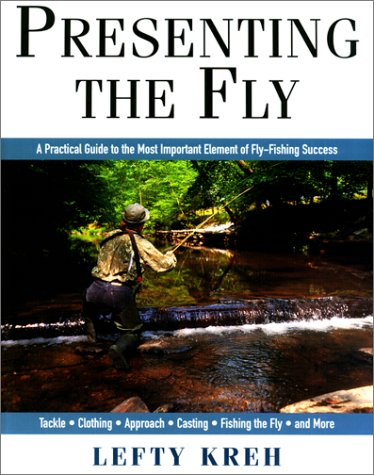 Presenting The Fly: A Practical Guide to the Most Important Element of Fly Fishing