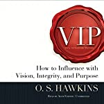 VIP: How to Influence with Vision, Integrity, and Purpose | O. S. Hawkins