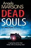 Dead Souls: A gripping serial killer thriller with a shocking twist: Volume 6 (Detective Kim Stone Crime Thriller Series)