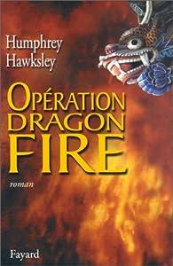 Opération Dragon Fire par Humphrey Hawksley