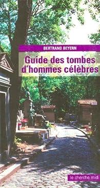 Guide des tombes d'hommes célébres par Bertrand Beyern