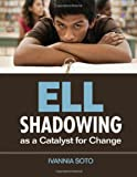 ELL Shadowing as a Catalyst for Change, Soto, Ivannia, 1412992060