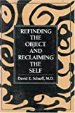 Refinding the Object and Reclaiming the Self, David E. Scharff, 0876684584