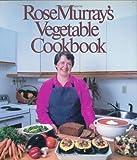 Rose Murray's Vegetable Cookbook, Rose Murray, 088862638X