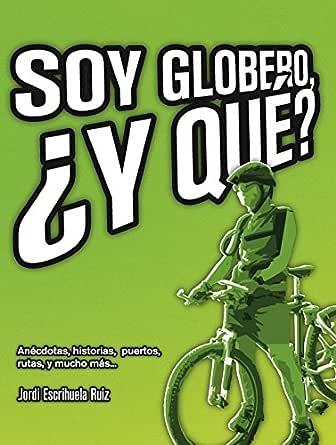 Soy globero, ¿y qué?: Anécdotas, historias, puertos, rutas y mucho ...