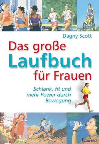 Das grosse Laufbuch für Frauen: Schlank, fit und mehr Power durch Bewegung