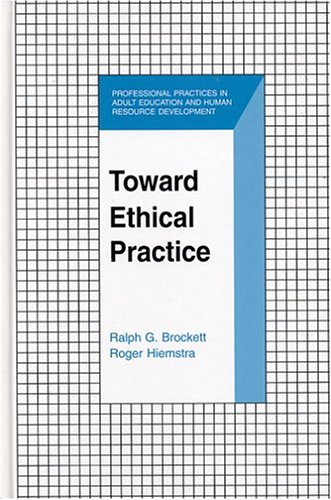 Toward Ethical Practice (Professional Practices in Adult Education and Human Resource Development)