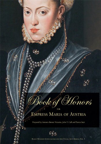 Book of Honors for Empress Maria of Austria: Composed by the College of the Society of Jesus of Madrid on the Occasion of Her Death (1603) (Early Modern Catholicism and the Visual Arts Series)