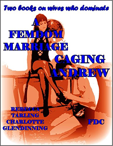 A Femdom Marriage - Caging Andrew   : Two Books on Wives Who Dominate