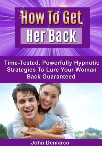 How To Get Her Back: Time-Tested, Powerfully Hypnotic Strategies To Lure  Your Woman Back Guaranteed (how to get her back, how to get your ex back,  how