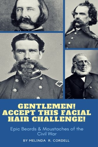 Gentlemen, Accept This Facial Hair Challenge: Epic Beards & Moustaches of the Civil -