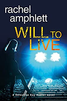 Will to Live (Detective Kay Hunter crime thriller series Book 2) by [Amphlett, Rachel]