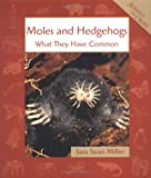 Moles and Hedgehogs, Sara Swan Miller, 0531139573