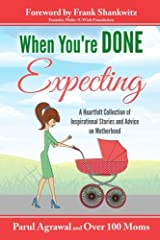 When You're DONE Expecting: A Collection of Heartfelt Stories from Mothers All across the Globe Paperback