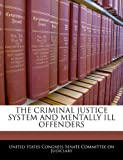 The Criminal Justice System and Mentally Ill Offenders, , 124048173X