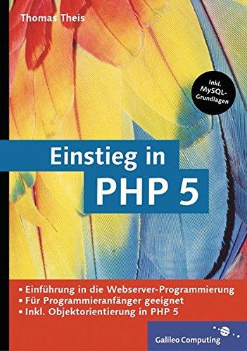 Einstieg in PHP 5: Für Einsteiger in die Webserver-Programmierung, inkl. MySQL-Grundlagen (Galileo Computing)