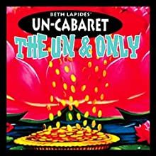 The Un and Only Performance by  Un-Cabaret Narrated by Beth Lapides, Patton Oswalt, Julia Sweeney, Andy Dick