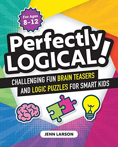 Perfectly Logical!: Challenging Fun Brain Teasers and Logic Puzzles for Smart Kids (Brain Teasers Riddles With Answers For Adults)