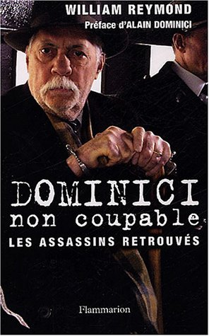 Dominici non coupable : Les assassins retrouvés Broché – 16 août 2003 William Reymond Alain Dominici Flammarion 2080685538