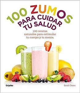 100 zumos para cuidar tu salud : 100 recetas naturales para ...