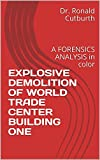 EXPLOSIVE DEMOLITION OF WORLD TRADE CENTER BUILDING ONE: A FORENSICS ANALYSIS in color