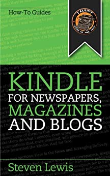 Kindle for Newspapers, Magazines and Blogs - How to Get Newspapers Free on Your Kindle by [Lewis, Steven]