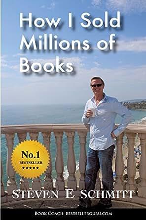 f651783151 Amazon.com  How I Sold Millions of Books eBook  Steven E Schmitt ...