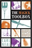 Magick Toolbox: Ultimate Compendium for Choosing and Using Ritual Implements and Magickal Tools