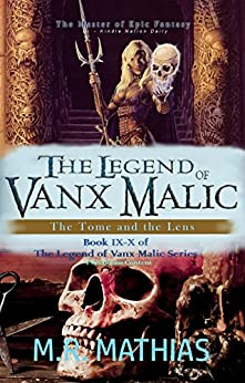 The Legend of Vanx Malic Books IX-X Bundle: The Tome and the Lens by [Mathias, M. R.]