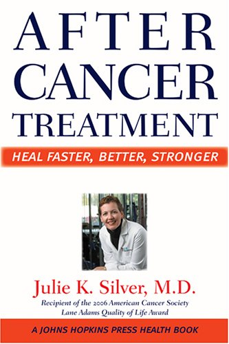 After Cancer Treatment: Heal Faster, Better, Stronger (A Johns Hopkins Press Health Book) -