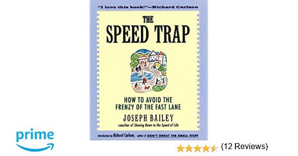 The speed trap how to avoid the frenzy of the fast lane joseph the speed trap how to avoid the frenzy of the fast lane joseph bailey 9780062515896 amazon books fandeluxe