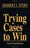 Trying Cases to Win Vol. 3: Cross-Examination, Herbert Jay Stern, 1616193476