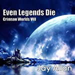 Even Legends Die: Crimson Worlds VIII | Jay Allan