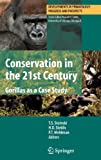 Conservation in the 21st Century : Gorillas as a Case Study, Stoinski, T. S. and Steklis, Horst D., 0387707204