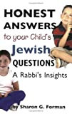 Honest Answers to Your Child's Jewish Questions, Sharon G. Forman, 0807409448