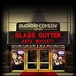 Ep. 10: Glass Gutter (Audible Comedy Presents) | Kate Willett
