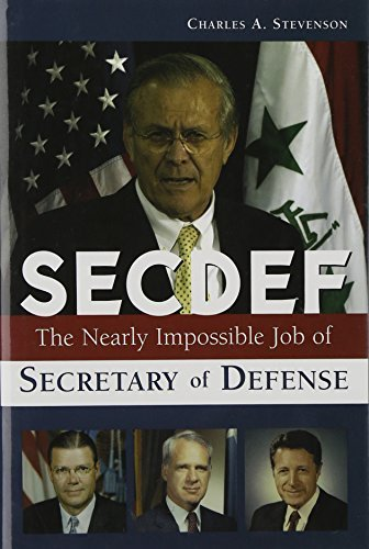 SECDEF: The Nearly Impossible Job of Secretary of Defense First edition by Stevenson, Charles A. (2006) Hardcover