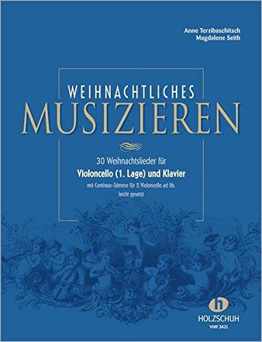 Weihnachtliches Musizieren: 30 Weihnachtslieder für Violoncello (1. Lage) und Klaver mit Continuo-Stimme für 2. Violoncello ad lib. leicht gesetzt