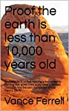 Proof the earth is less than 10,000 years old: Evolution tells us that nothing when added to nothing then given time, a universe is formed. This book hits ... of this theory, TIME. (Seraphims Remedies)