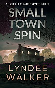 Small Town Spin: A Nichelle Clarke Crime Thriller by [Walker, LynDee]