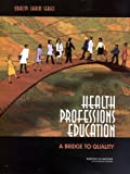 img - for Health Professions Education: A Bridge to Quality (Quality Chasm Series) book / textbook / text book